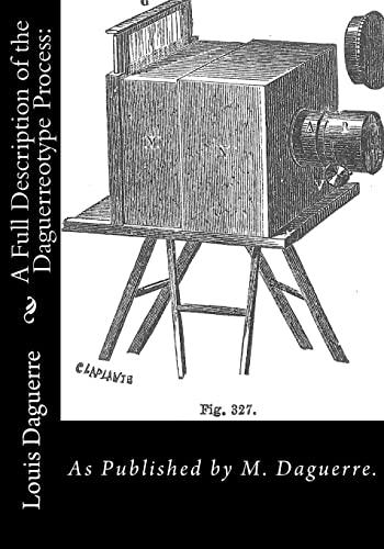 A Full Description of the Daguerreotype Process:: Daguerre, M.
