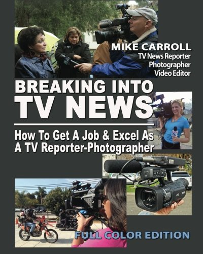 9781470179298: Breaking Into TV News How To Get A Job & Excel As A TV Reporter-Photographer: Full Color