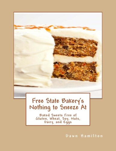 9781470180256: Free State Bakery's Nothing to Sneeze At: Baked Sweets Free of Gluten, Wheat, Soy, Nuts, Dairy, and Eggs