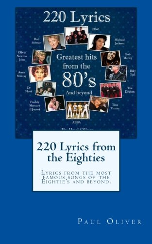 220 Lyrics from the Eighties: Lyrics from the most famous songs of the Eightie's and beyond. (...