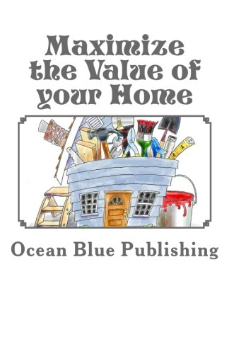 9781470191023: Maximize the Value of your Home: Featuring interviews with 16 Real Estate and Home Improvement Experts
