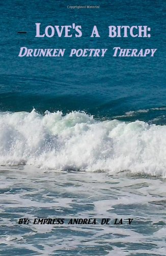 9781470191108: Love's a Bitch: Drunken Poetry Therapy