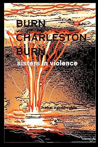 9781470192341: Burn Charleston, Burn: sisters in violence