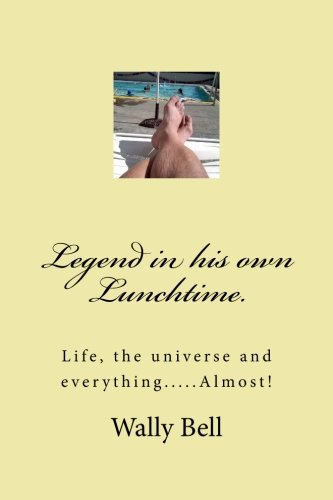 9781470192464: Legend in his own Lunchtime.: The ramblings of a a middle aged ex pat, now living on Vashon Island and disturbing his neighbours: Volume 1