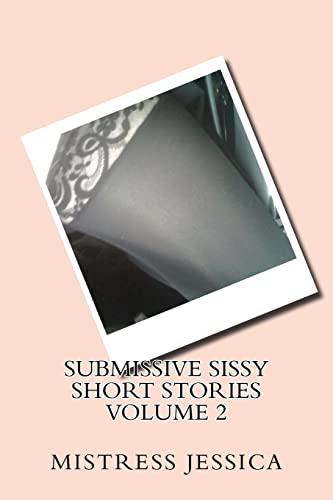 Submissive Sissy Short Stories Volume 2: Jessica, Mistress