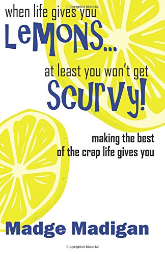 9781470199685: When Life Gives You Lemons... At Least You Won't Get Scurvy!: Making the best of the crap life gives you