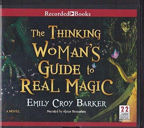 The Thinking Woman's Guide to Real Magic: Barker, Emily Croy