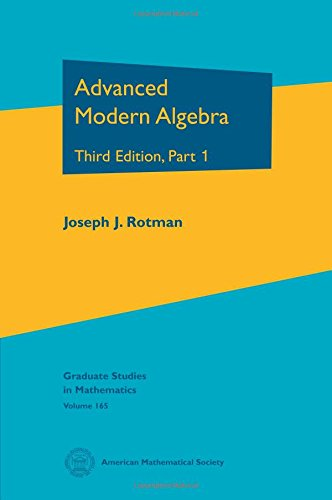 9781470415549: Advanced Modern Algebra: Third Edition, Part 1 (Graduate Studies in Mathematics)