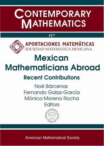 Mexican Mathematicians Abroad: Recent Contributions (Contemporary Mathematics): Amer Mathematical Society