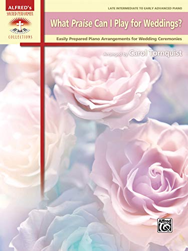 What Praise Can I Play for Weddings?: Easily Prepared Piano Arrangements for Wedding Ceremonies (...
