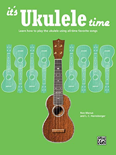 9781470610104: It's Ukulele Time: Learn the Basics of Ukulele Quickly and Easily by Playing Fun Songs