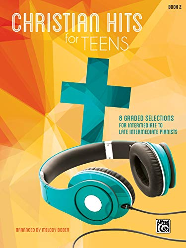 9781470611200: Christian Hits for Teens, Bk 2: 8 Graded Selections for Intermediate to Late Intermediate Pianists
