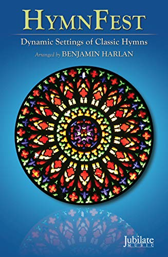 HymnFest: Dynamic Settings of Classic Hymns for: Harlan, Benjamin