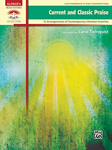 Current and Classic Praise: 12 Arrangements of Contemporary Christian Favorites (Sacred Performer ...