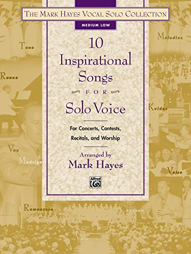 The Mark Hayes Vocal Solo Collection -- 10 Inspirational Songs for Solo Voice: For Concerts, ...