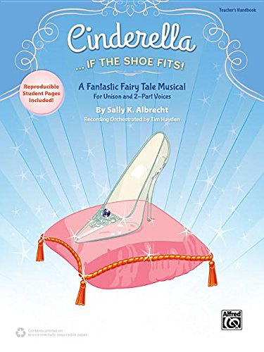 9781470626600: Cinderella. . . If the Shoe Fits!: A Fantastic Fairy Tale Musical for Unison and 2-Part Voices (Teacher's Handbook)