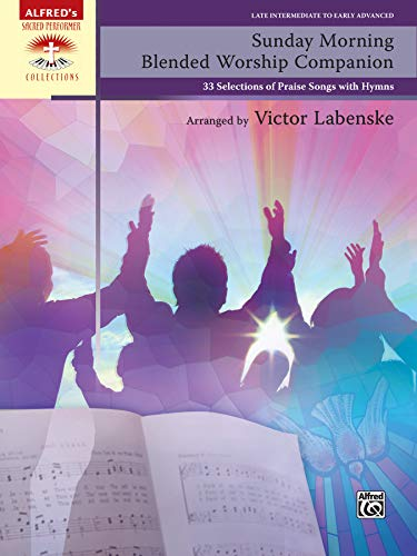 Sunday Morning Blended Worship Companion: 33 Selections Of Praise Songs With Hymns