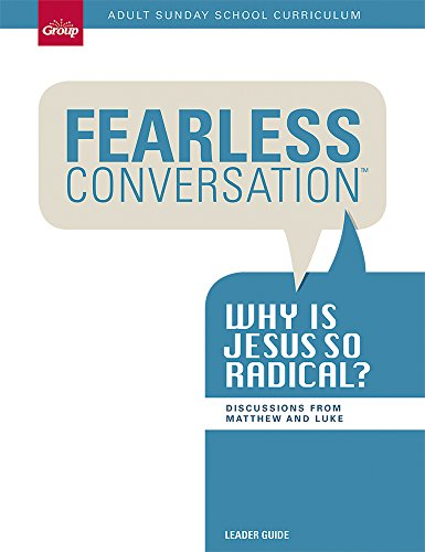 Fearless Conversation Leader Guide: Why is Jesus so Radical?: Adult Sunday School Curriculum 13-...
