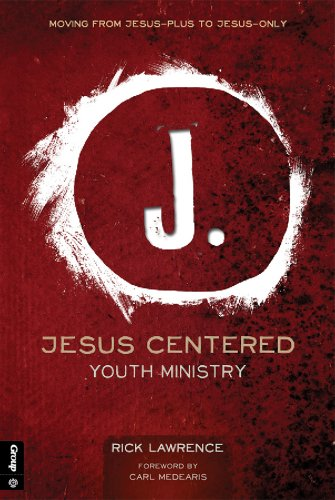 9781470714192: Jesus Centered Youth Ministry: Moving from Jesus-Plus to Jesus-Only