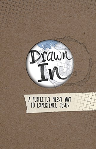 Drawn in: A Perfectly Messy Way to Experience Jesus: Group Publishing