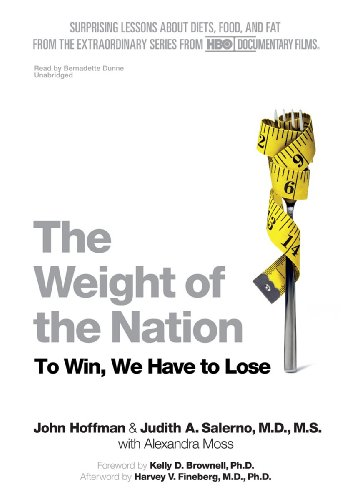 The Weight of the Nation - Surprising Lessons about Diets, Food, and Fat from the Extraordinary ...
