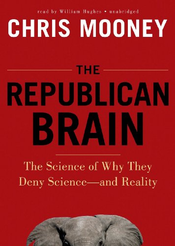 """The Republican Brain - The Science of Why They Deny Scienceâ€""""and Reality: Chris Mooney"""