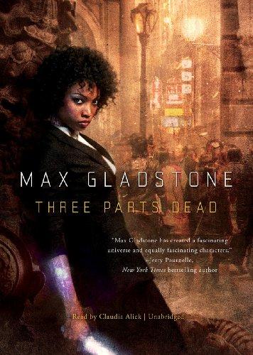 Three Parts Dead: Max Gladstone