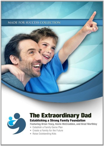 The Extraordinary Dad - Establishing a Strong Family Foundation: Made for Success