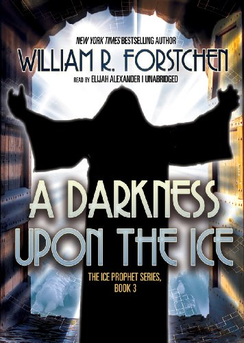 The Darkness Upon the Ice (Ice Prophet series, Book 3) (The Ice Prophet) (9781470813758) by William R. Forstchen
