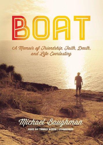 Boat: A Memoir of Friendship, Faith, Death, and Life Everlasting: Michael Baughman
