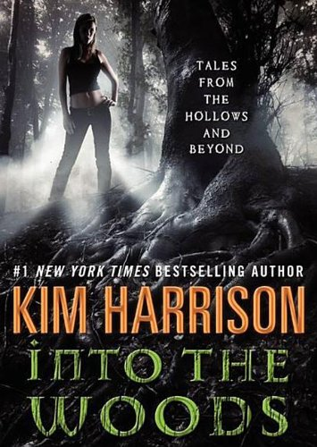 Into the Woods - Tales from the Hollows and Beyond: Kim Harrison