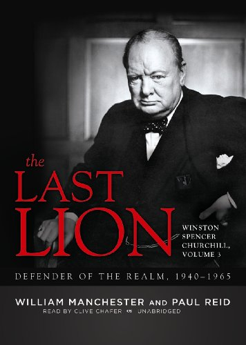The Last Lion: Winston Spencer Churchill, Volume Three: Defender of the Realm, 1940-1965: William ...