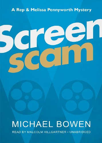 Screenscam: A Rep and Melissa Pennyworth Mystery (Rep and Melissa Pennyworth Mysteries, Book 1) (Rep & Melissa Pennyworth Mysteries) (9781470819705) by Michael Bowen