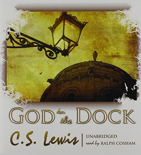 God in the Dock - Essays on Theology and Ethics: C. S. Lewis