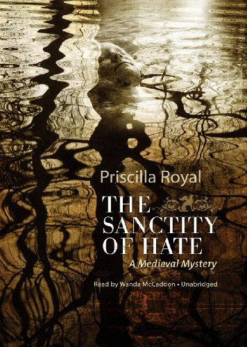 The Sanctity of Hate - A Medieval Mystery: Priscilla Royal