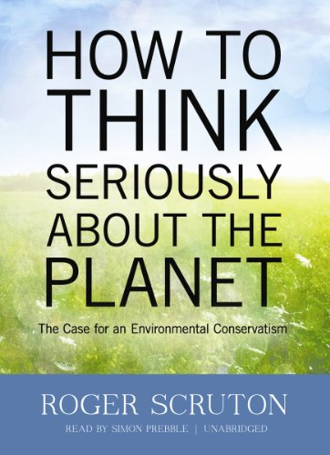 9781470822323: How to Think Seriously about the Planet: The Case for an Environmental Conservatism