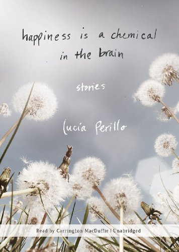 Happiness Is a Chemical in the Brain: Lucia Perillo