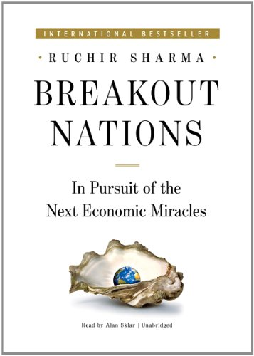 Breakout Nations: In Pursuit of the Next Economic Miracles: Sharma, Ruchir/ Sklar, Alan (Narrator)