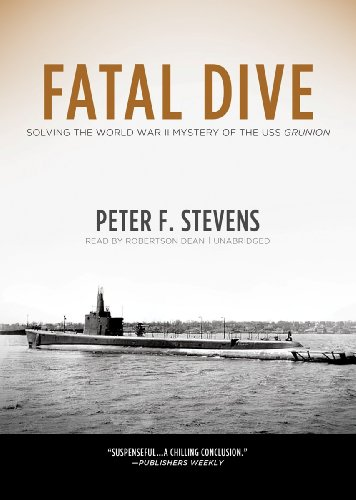 Fatal Dive - Solving the World War II Mystery of the USS Grunion: Peter F. Stevens