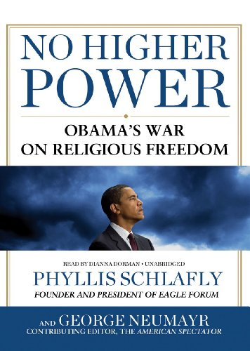 No Higher Power: Obama's War on Religious Freedom (Library Edition) (9781470827519) by Phyllis Schlafly; George Neumayr