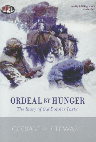 Ordeal by Hunger - The Story of the Donner Party: George R. Stewart