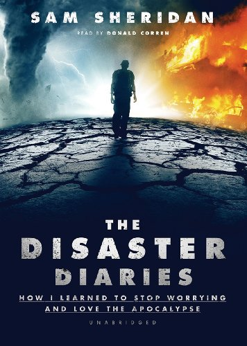 The Disaster Diaries: How I Learned to Stop Worrying and Love the Apocalypse (Library Edition): Sam...