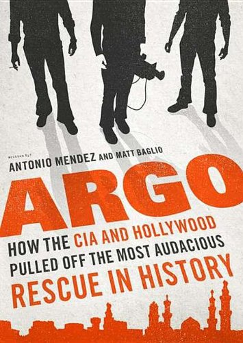 9781470832445: Argo: How the CIA and Hollywood Pulled Off the Most Audacious Rescue in History