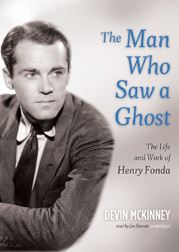 The Man Who Saw a Ghost - The Life and Work of Henry Fonda: Devin McKinney
