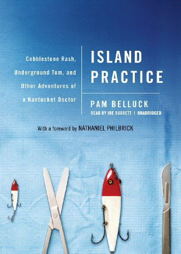 Island Practice: Cobblestone Rash, Underground Tom, and Other Adventures of a Nantucket Doctor: Pam...