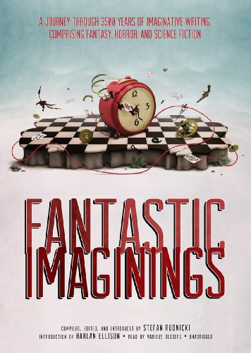 Fantastic Imaginings - A Journey through 3500 Years of Imaginative Writing, Comprising Fantasy, ...