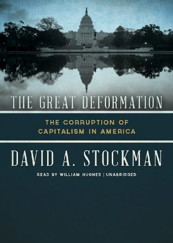 The Great Deformation: The Corruption of Capitalism in America: David Stockman