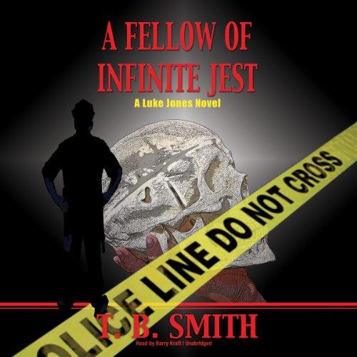 A Fellow of Infinite Jest - A Luke Jones Novel: T. B. Smith