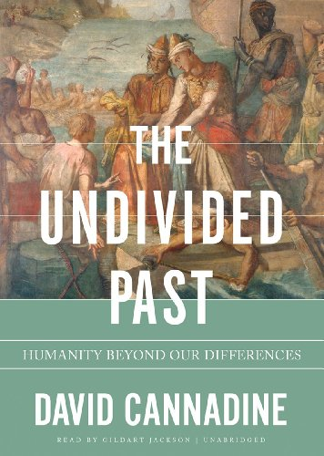 The Undivided Past - Humanity beyond Our Differences: David Cannadine