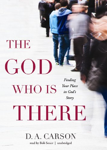 The God Who Is There: Finding Your Place in God's Story (Library Edition) (9781470844912) by D. A. Carson